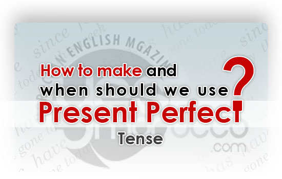 Present Perfect - When use and how to make ?