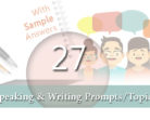 27 Speaking & Writing Prompts/Topics, with Sample Answers – PART2