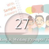 27 Speaking & Writing Prompts/Topics, with Sample Answers – PART5