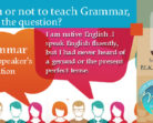 Teach or not to Teach Grammar, is this the Question?